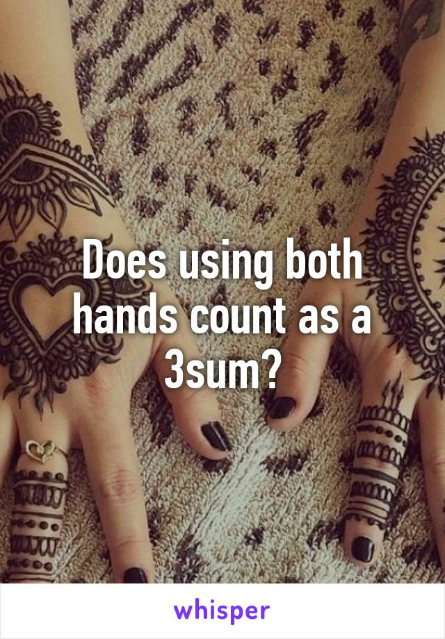 Does using both hands count as a 3sum?