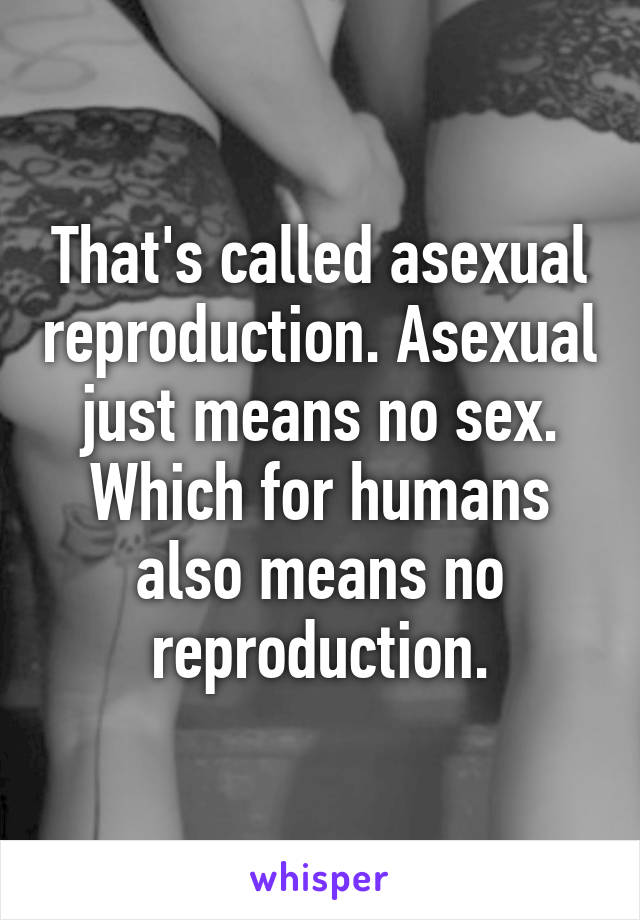 Can humans asexual reproduce