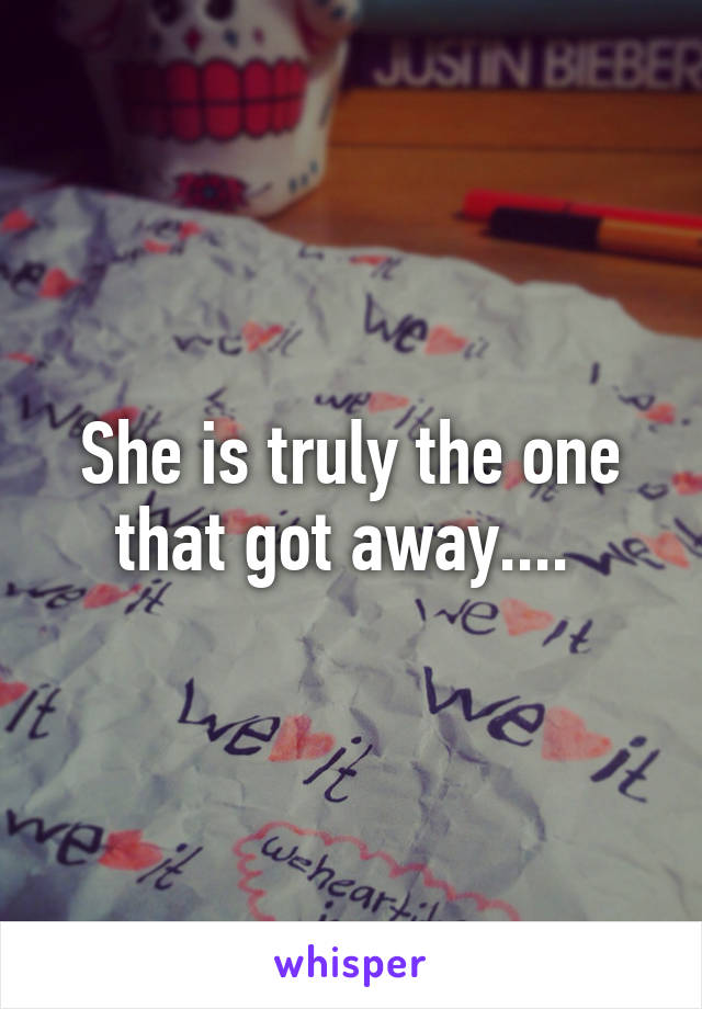 She is truly the one that got away....