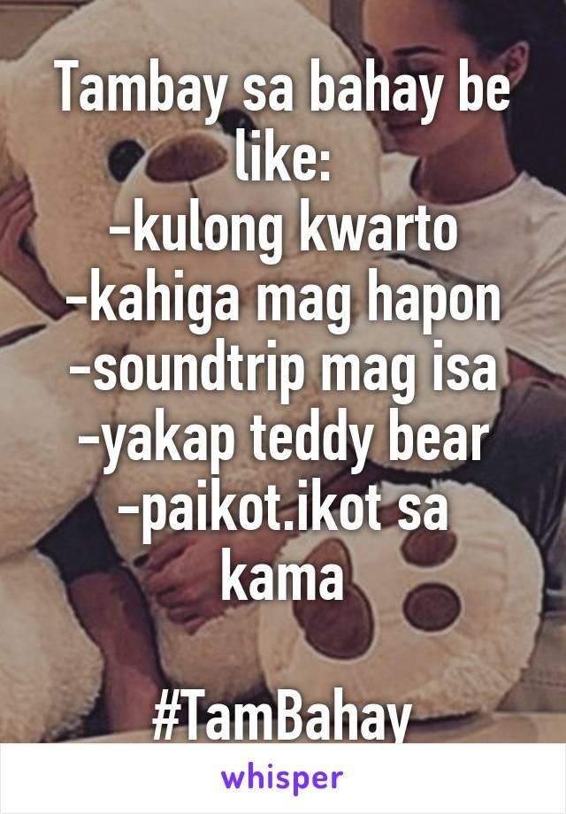 Tambay sa bahay be like: -kulong kwarto -kahiga mag hapon -soundtrip mag isa -yakap teddy bear -paikot.ikot sa kama  #TamBahay