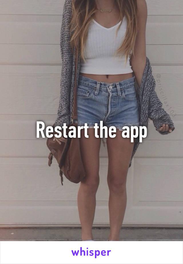 Restart the app