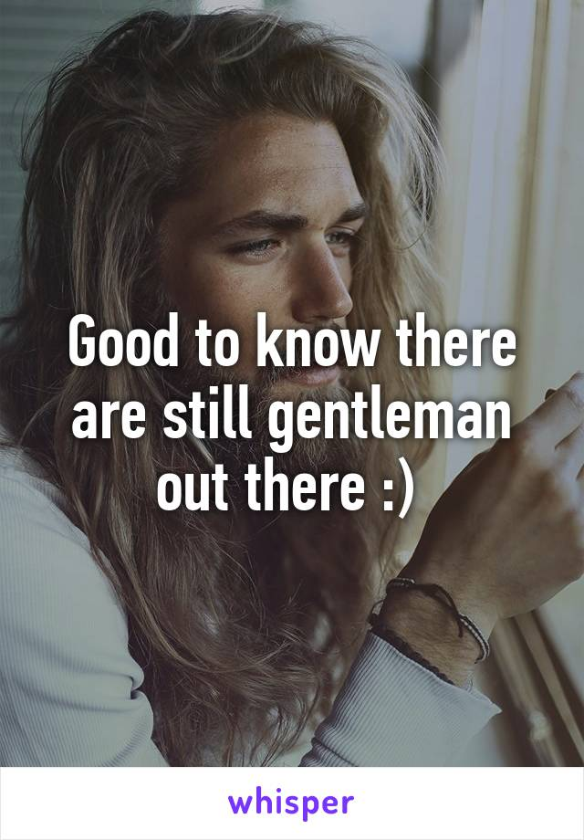 Good to know there are still gentleman out there :)