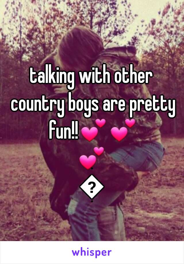 talking with other country boys are pretty fun!!💕💕💕💕