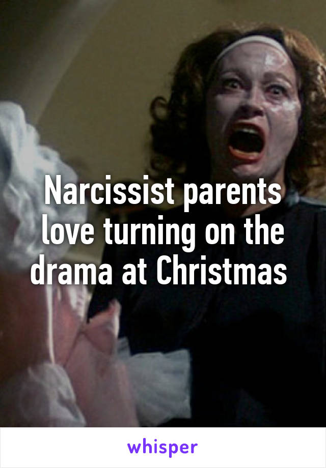 Narcissist parents love turning on the drama at Christmas