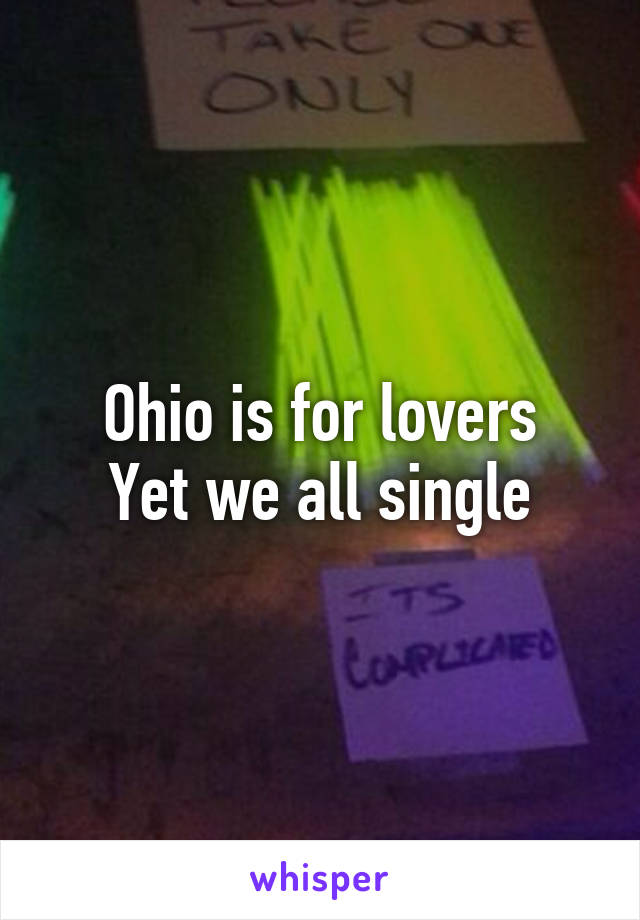 Ohio is for lovers Yet we all single