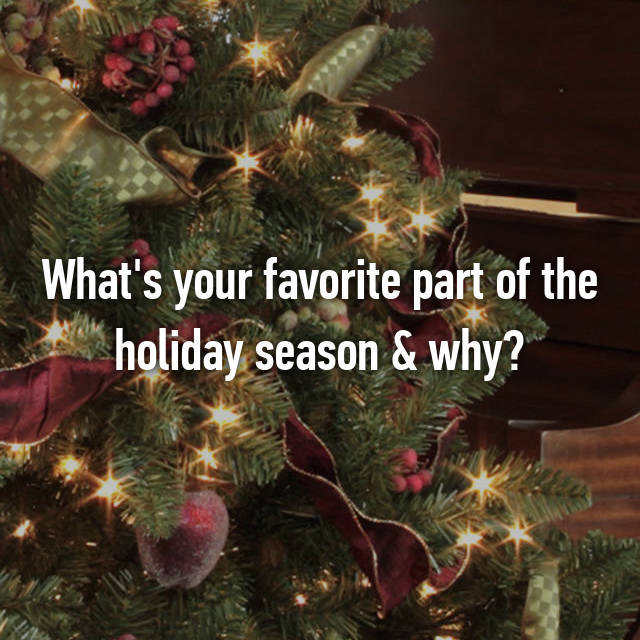 What's your favorite part of the holiday season & why?