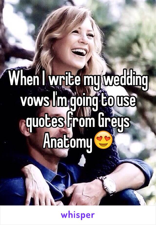 When I Write My Wedding Vows Im Going To Use Quotes From Greys