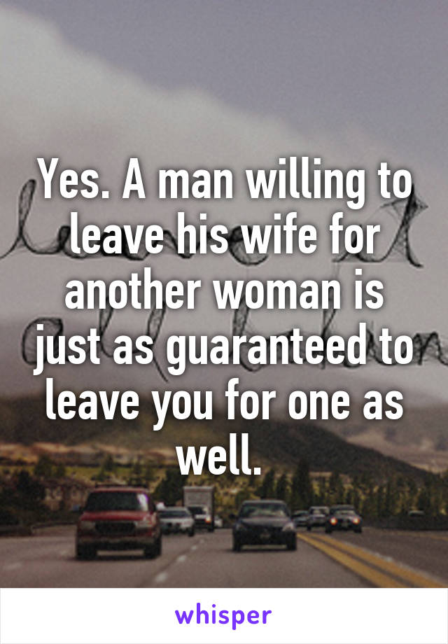 A woman for will another man leave his when wife When a