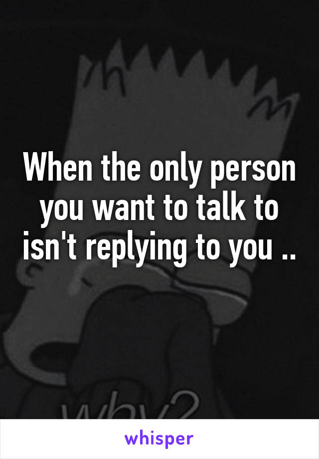When the only person you want to talk to