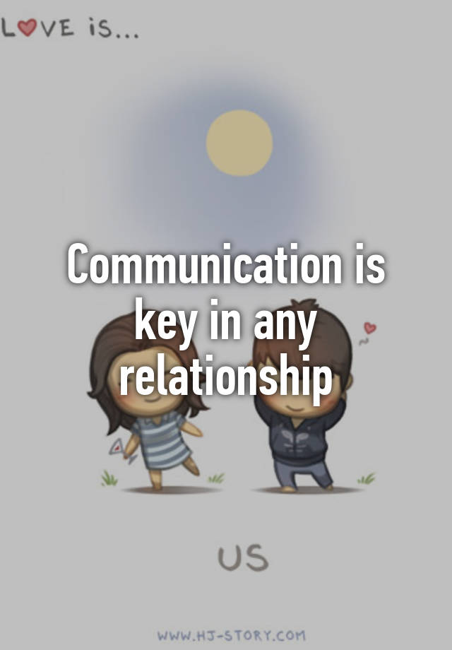 communication is key Good communication is a key to teamwork, but only step #1 i recently heard a story of a man and woman in church communication.