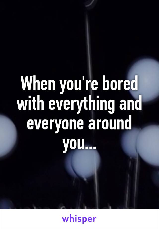 bored with or bored of