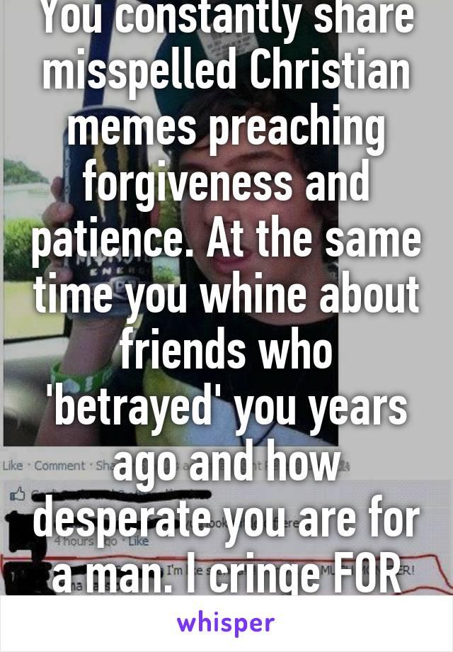 0527a540c8fd8ff0eac1dbd6630de54bd24b33 v5 wm?v=3 you constantly share misspelled christian memes preaching