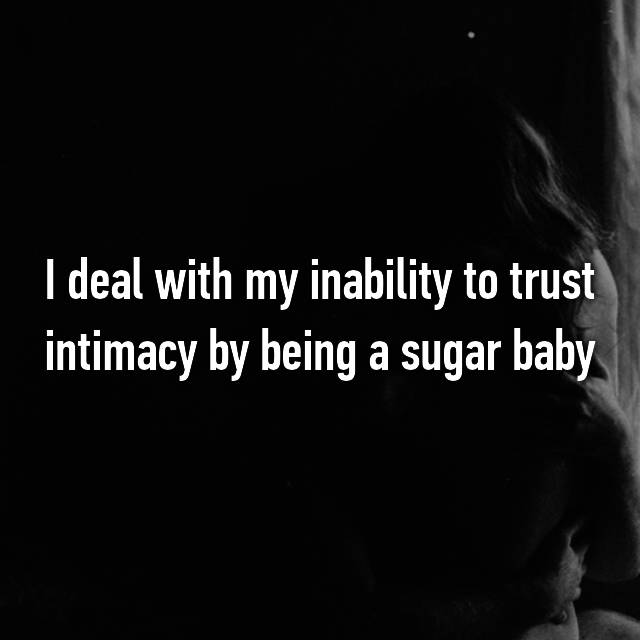 I deal with my inability to trust intimacy by being a sugar baby
