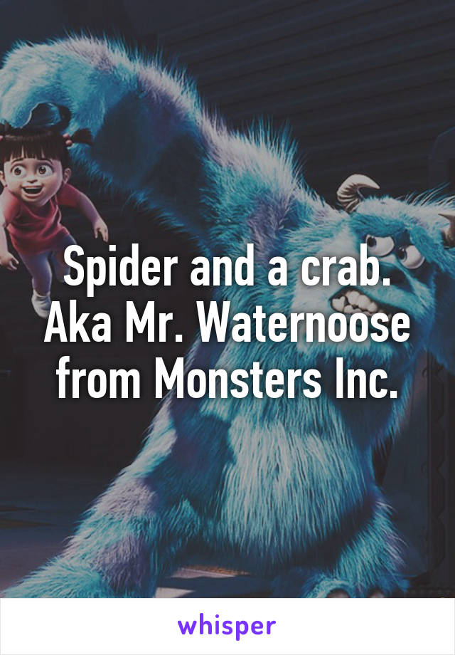 spider and a crab aka mr waternoose from monsters inc