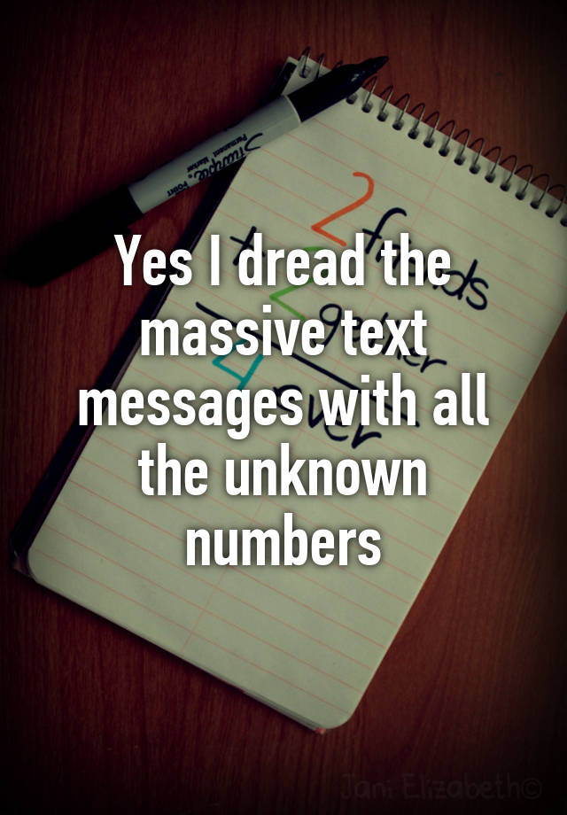 Yes I dread the massive text messages with all the unknown numbers