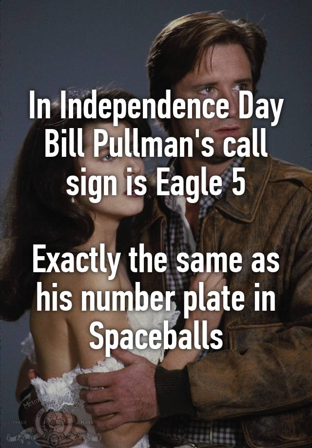 In Independence Day Bill Pullman's call sign is Eagle 5