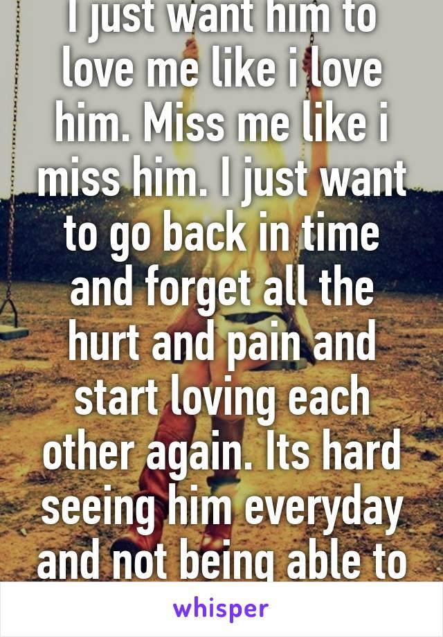 i want him to love me again