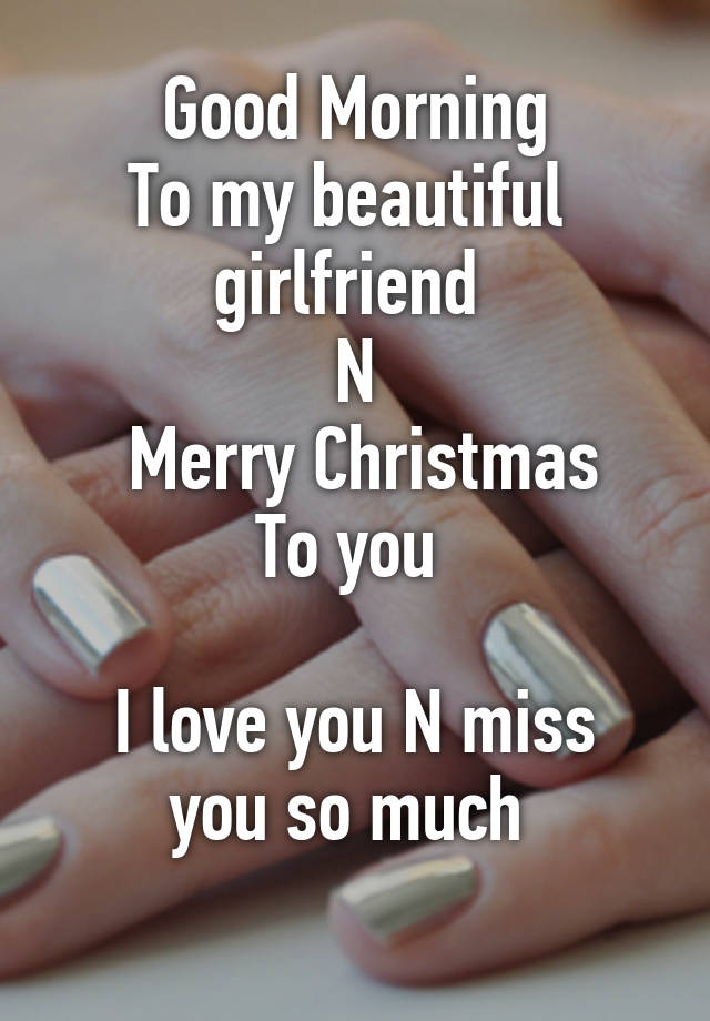 Good Morning To my beautiful girlfriend N Merry Christmas To you I ...