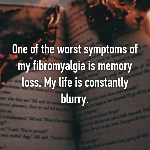 One of the worst symptoms of my fibromyalgia is memory loss. My life is constantly blurry.
