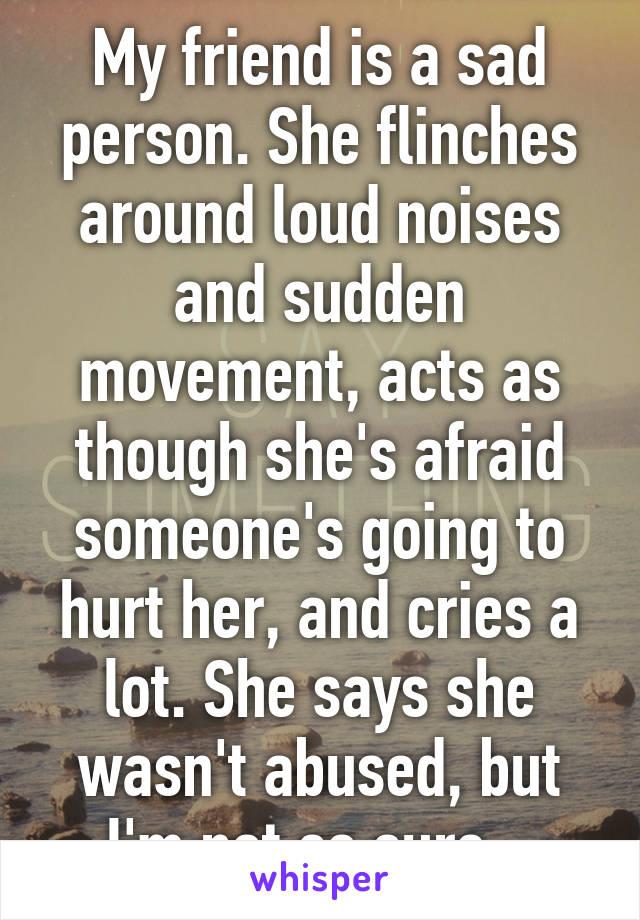 Loud Noises, Sudden Movements