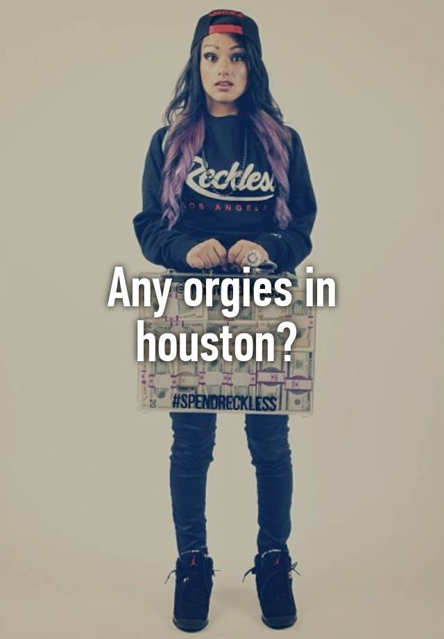 Orgies in houston