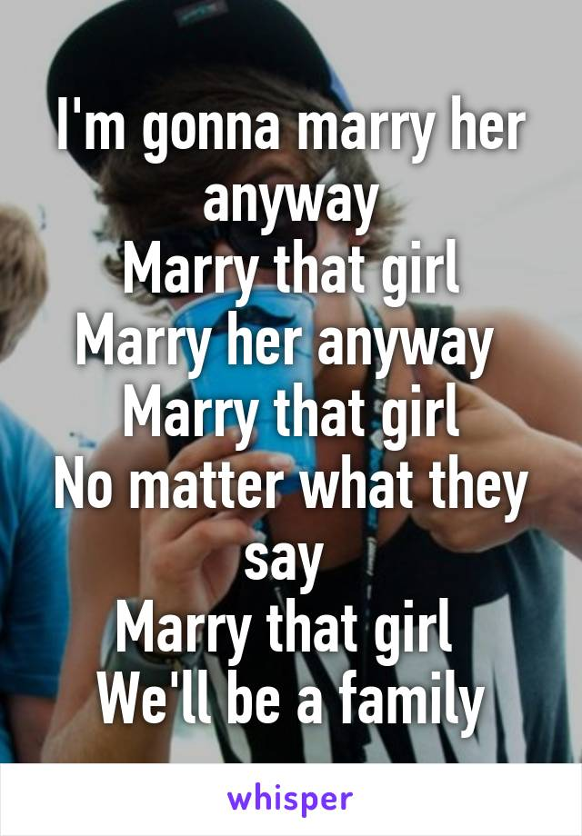 Marry that girl anyway
