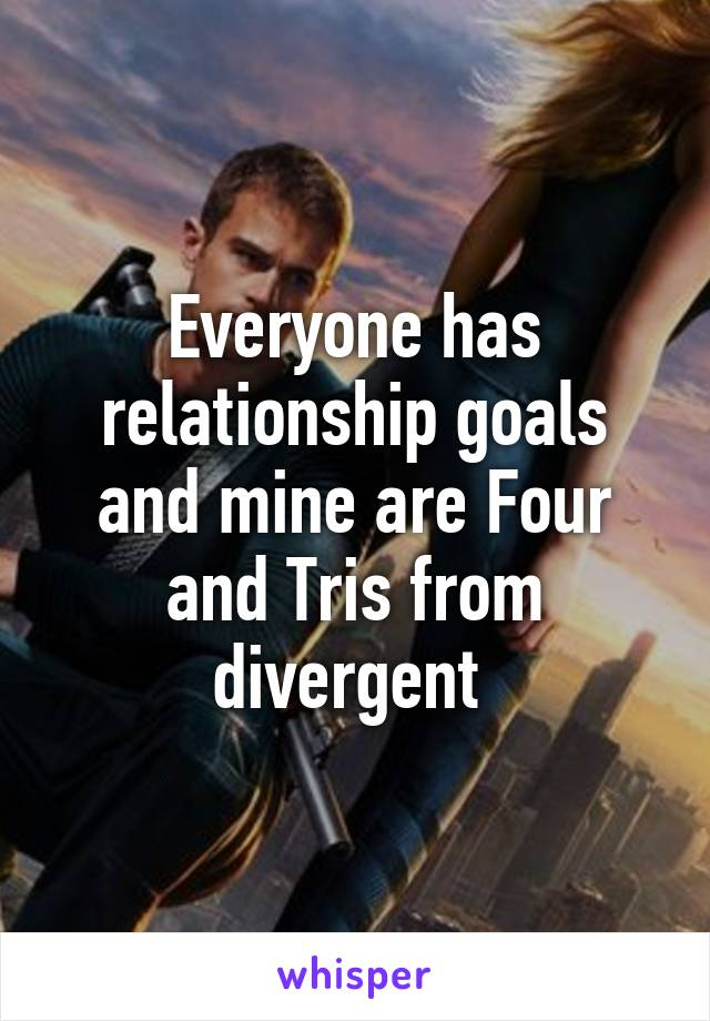everyone has relationship goals and mine are four and tris from
