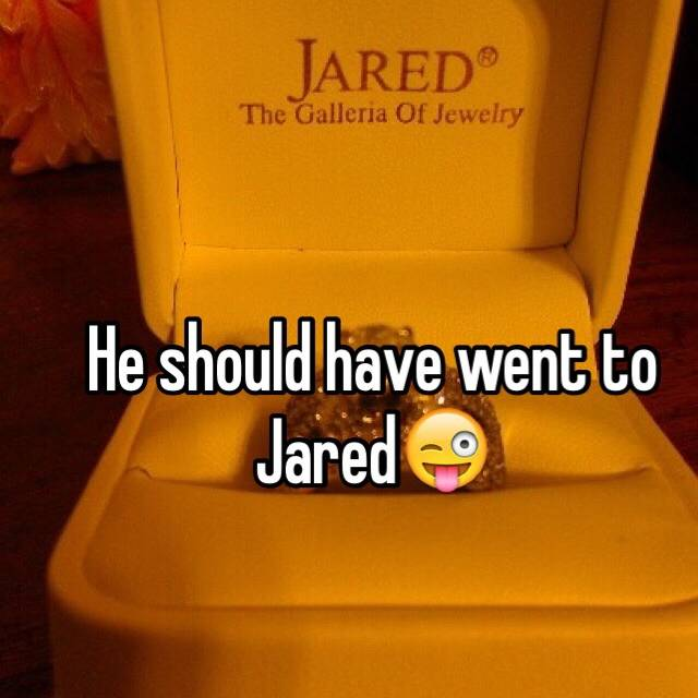 He should have went to Jared
