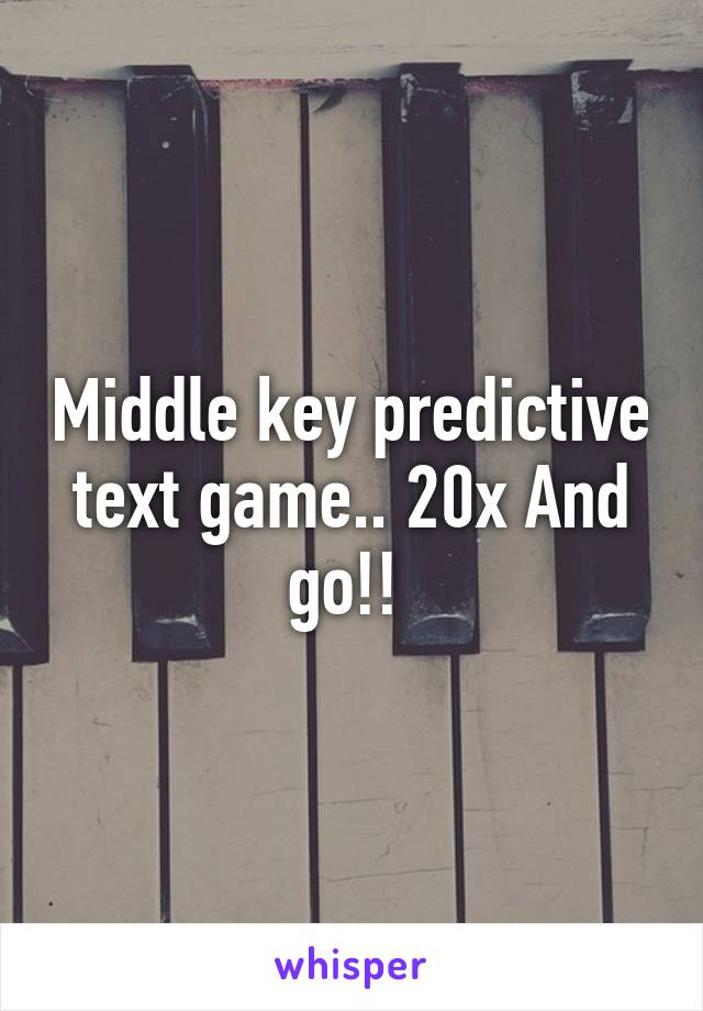 Middle key predictive text game   20x And go!!
