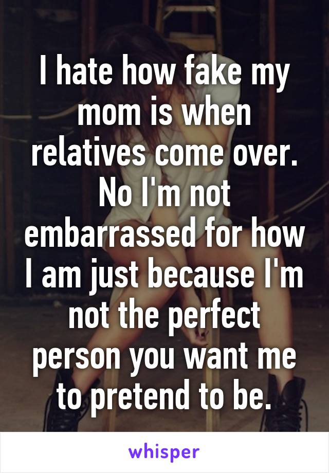 I hate when relatives come over