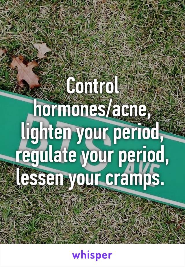 Control Hormones Acne Lighten Your Period Regulate Your Period