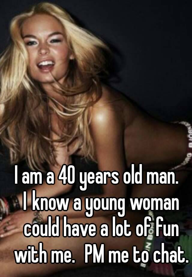 0527e5e7fca936d1022271e5df1105eb91cdfc v5?v=3 i am a 40 years old man i know a young woman could have a lot of