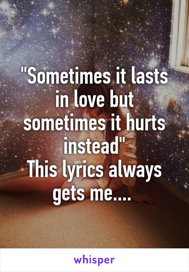 Lyrics sometimes it lasts in love