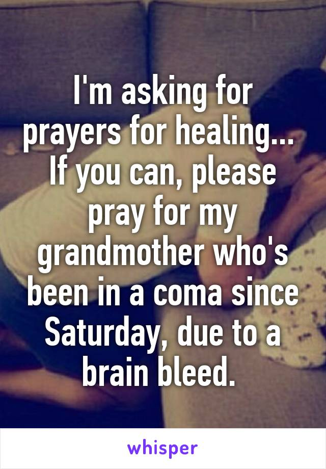 I'm asking for prayers for healing    If you can, please