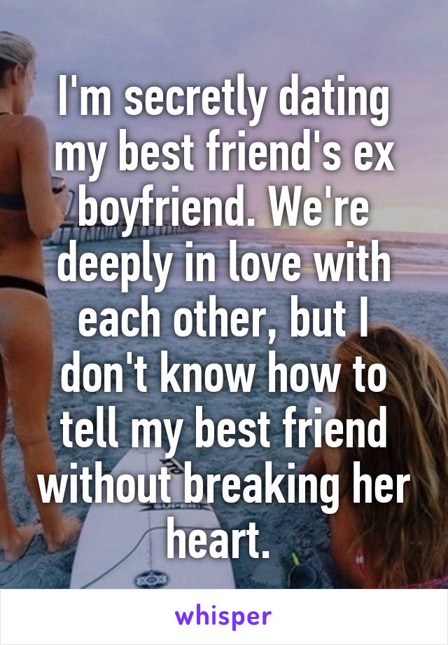 how do i tell my best friend i dating her ex