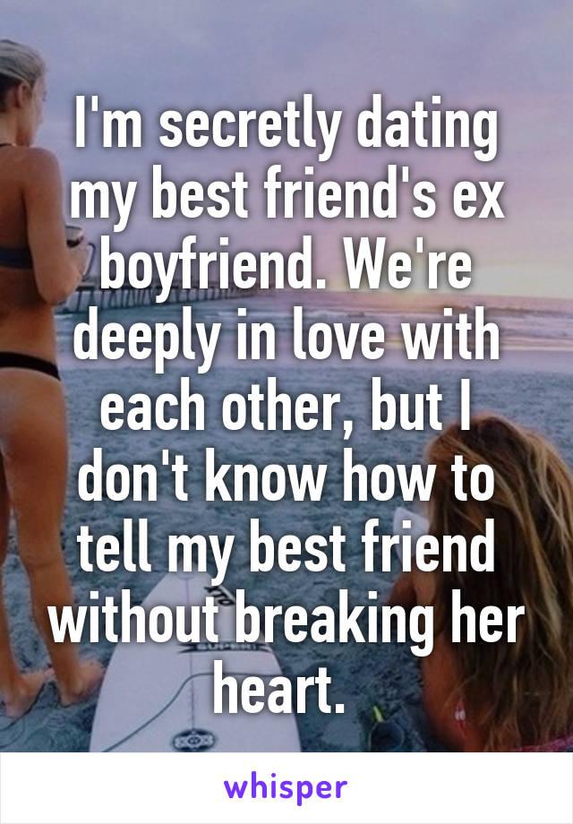 im secretly dating my best friends ex