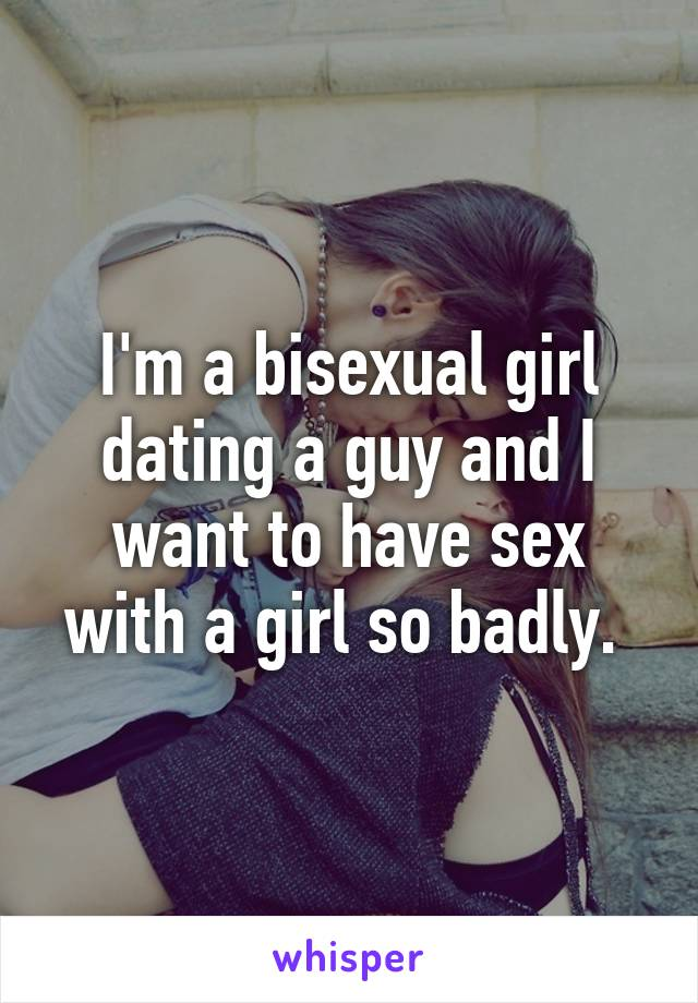 Bisexual guy dating a girl