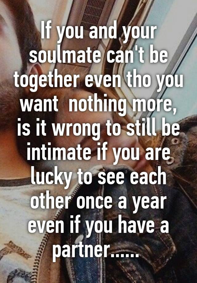 At meet the time when soulmates wrong Often asked: