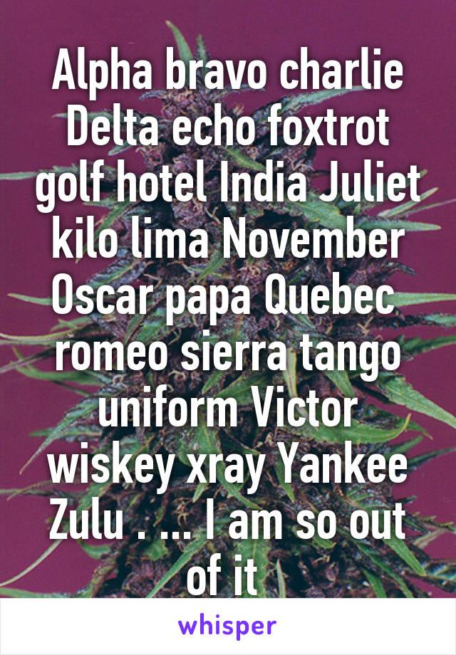 Alfa bravo charlie delta echo foxtrot golf hotel india juliet kilo lima