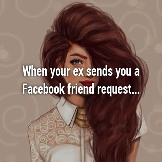When your ex sends you a Facebook friend request
