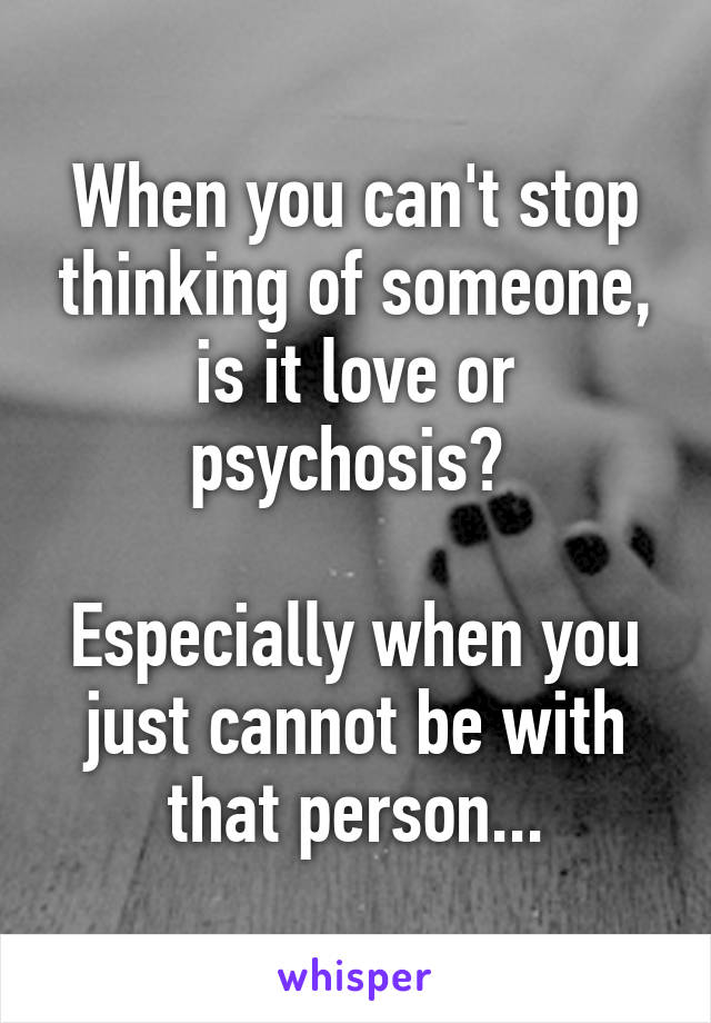 How to stop thinking about someone you love