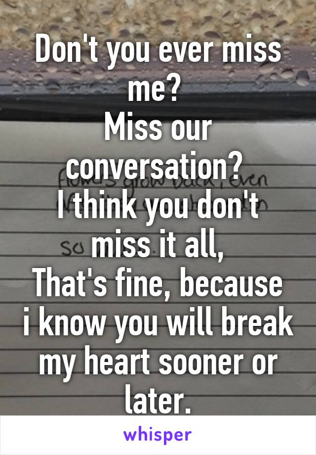 i know you dont miss me