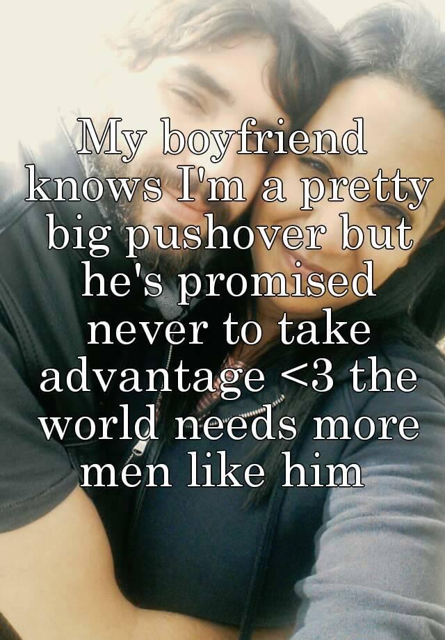 My boyfriend is a pushover
