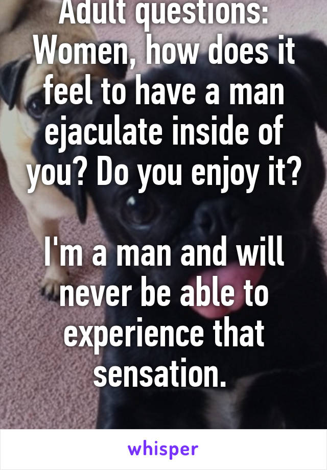 Feel to like inside does cum What it