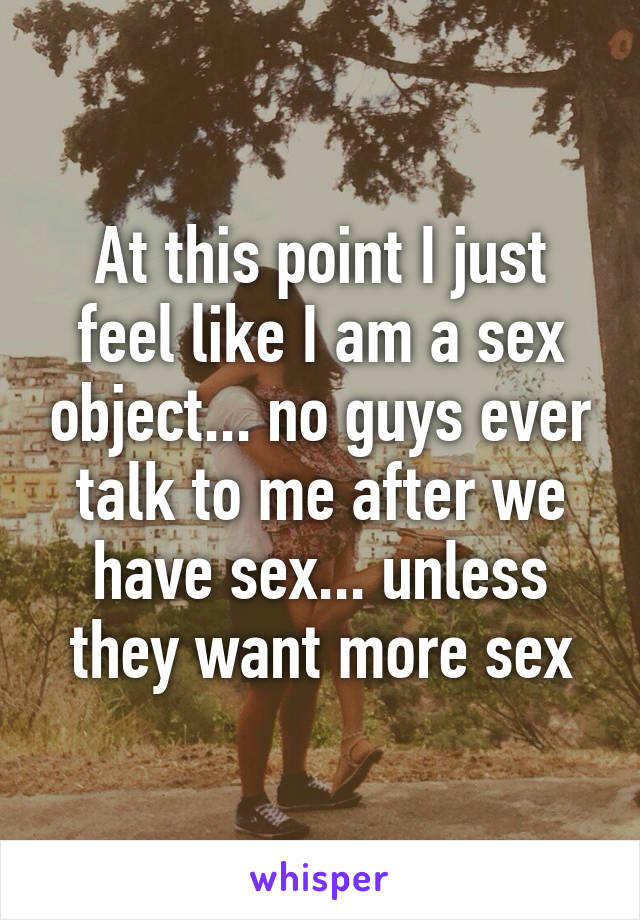 I feel like a sex object