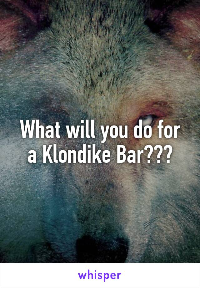 What will you do for a Klondike Bar???