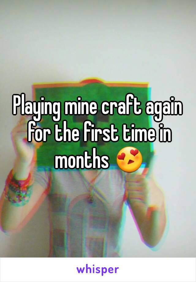 Playing mine craft again for the first time in months 😍