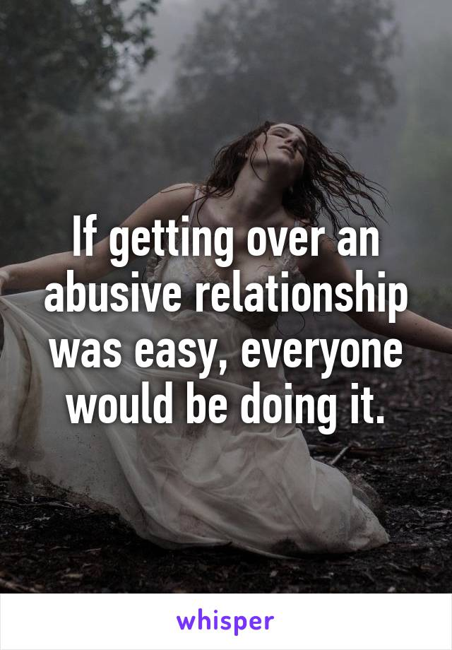 Getting over a abusive relationship
