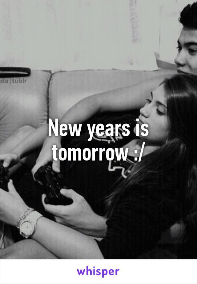 New years is tomorrow :/