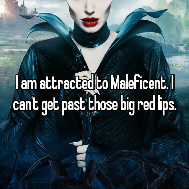 I am attracted to Maleficent. I can't get past those big red lips.